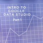 Intro to Google Data Studio part 1