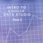 Set up a basic report in Google Data Studio