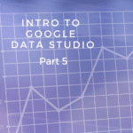 Intro to Google Data Studio - Google Data Studio templates